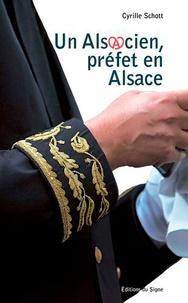 Cyrille Schott - Un alsacien, préfet en Alsace.