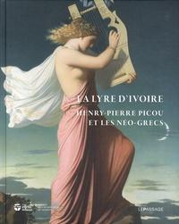 Cyrille Sciama et Florence Viguier-Dutheil - La lyre d'ivoire - Henry-Pierre Picou et les Néo-grecs.