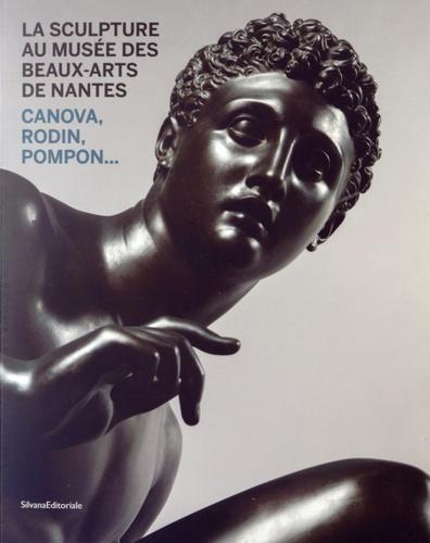Cyrille Sciama et Edouard Papet - La sculpture au musée des Beaux-Arts de Nantes - Canova, Rodin, Pompon....