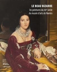 Cyrille Sciama - Le beau bizarre - Les peintures du XIXe siècle du musée d'arts de Nantes.