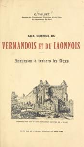 Cyrille Thelliez et Jean Duroisel - Aux confins du Vermandois et du Laonnois - Incursion à travers les âges.