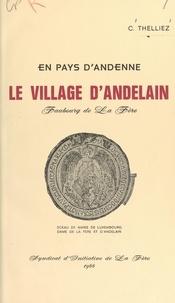 Cyrille Thelliez et Albert Catalifaud - En pays d'Andenne, le village d'Andelain, faubourg de La Fère.