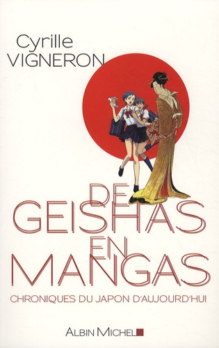 Cyrille Vigneron - De geishas en mangas - Chroniques du Japon d'aujourd'hui.