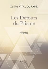 Cyrille Vital Durand - Les détours du prisme.