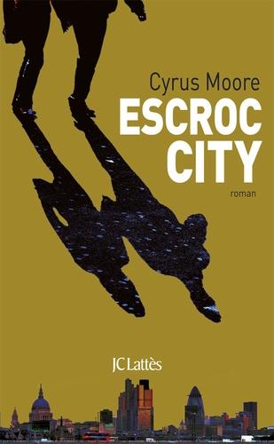 Cyrus Moore - Escroc city.