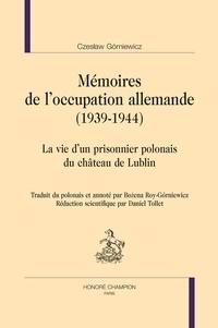 Czeslaw Gorniewicz - Mémoires de l'occupation allemande (1939-1944) - La vie d'un prisonnier polonais du château de Lublin.