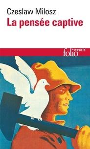Czeslaw Milosz - La pensée captive - Essai sur les logocraties populaires.