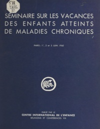 D. Alagille et J. Besse - Séminaire sur les vacances des enfants atteints de maladies chroniques, organisé par le Centre international de l'enfance - Château de Longchamp, 1er, 2 et 3 juin 1960.