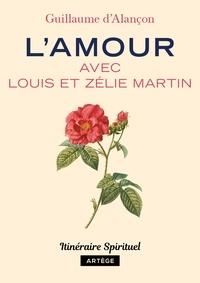 D'alancon Guillaume - L'amour avec Louis et Zélie Martin.