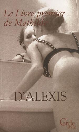 D'Alexis - Le Livre premier de Mathilde.