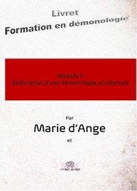 D'ange Marie - Formation en démonologie 5 : Formation en démonologie M5 - Module 5 : Elaboration d'une démonologie occidentale.