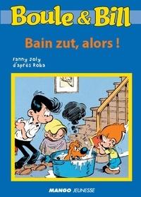 D'Après Roba et Fanny Joly - Boule et Bill - Bain zut, alors ! - Mes premières lectures avec Boule et Bill.