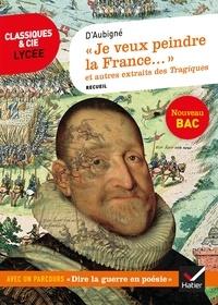 D'Aubigné - Je veux peindre la France une mère affligée... »  et autres extraits des Tragiques - suivi d'un parcours « Dire la guerre ».