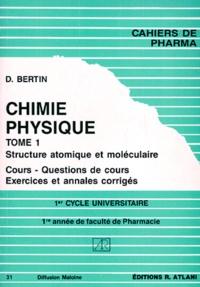 D Bertin - Chimie Physique 1e année de faculté de Pharmacie - Tome 1, Structure atomique et moléculaire, cours, questions de cours, exercices et annales corrigées.