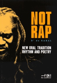 D' de Kabal - Not Rap - New oral tradition rhythm and poetry.