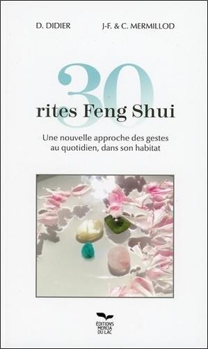 D Didier et Jean-François Mermillod - 30 rites Feng Shui - Une nouvelle approche des gestes au quotidien, dans son habitat.