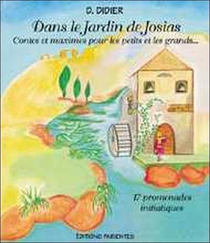 D. Didier - Dans le Jardin de Josias - Contes et maximes pour les petits et les grands....