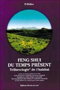 D Didier - Feng Shui du temps présent - Telluro-logie de l'habitat.