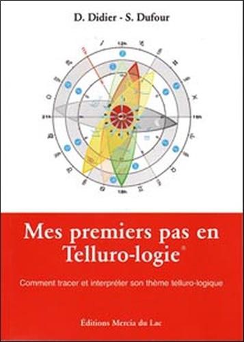 D Didier et S Dufour - Mes premiers pas en Telluro-logie - Comment tracer et interpréter son thème telluro-logique.