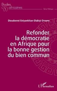 Téléchargez des livres epub gratuitement Refonder la démocratie en Afrique pour la bonne gestion du bien commun 9782140127854 (Litterature Francaise)