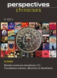 D'etudes fran Centre - Perspectives chinoises 148 : Perspectives chinoises 2019/3 (148) - Mondes musicaux sinophones (1) : Circulations sonores, affectives et identitaires.