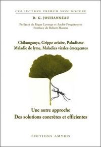D-G Jouhanneau - Chikungunya, grippe aviaire, Paludisme, Maladie de Lyme, Maladies virales émergentes - Une autre approche-Des solutions concrètes et efficientes.