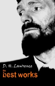 D. H. Lawrence - D. H. Lawrence: The Best Works.