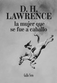 D. H. Lawrence et  Julia Osuna - La mujer que se fue a caballo - Novela corta.