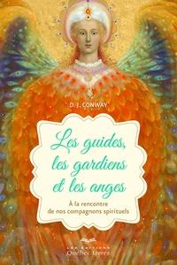 D. J. Conway - Les guides, les gardiens et les anges - A la rencontre de nos compagnons spirituels.
