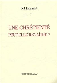 D-J Lallement - Une chrétienté peut-elle renaître ?.