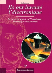 ILS ONT INVENTE LELECTRONIQUE. De la pile Volta à la TV numérique : histoire de lélectronique.pdf