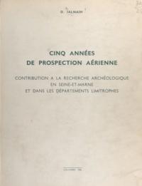 D. Jalmain - Cinq années de prospection aérienne - Contribution à la recherche archéologique en Seine-et-Marne et dans les départements limitrophes.