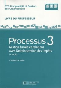 D Lefèvre et Thierry Vachet - Processus 3 Gestion fiscale et relations avec l'administration des impôts ( 1e partie ) - Livre du professeur. 1 Cédérom