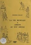 D. Lerch et Frédéric Billiet - La vie musicale à Amiens au XVIe siècle.