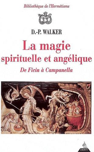 D.-P. Walker - La magie spirituelle et angélique : de Ficin à Campanella.