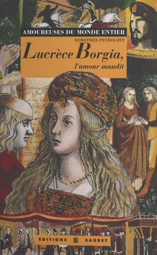Lucrèce Borgia. L'amour maudit