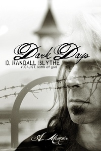 D. Randall Blythe - Dark Days - A Memoir.