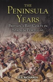 D-S Richards - The Peninsula Years - Britain's Redcoats in Spain and Portugal.