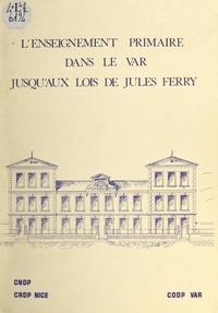 D. Salines et Michel Bellenfant - L'enseignement primaire dans le Var jusqu'aux lois de Jules Ferry.