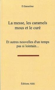 D Sanselme - La messe, les caramels mous et le curé - Et autres nouvelles d'un temps pas si lointain....