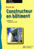 D Sommier et Robert Adrait - Guide du constructeur en bâtiment. - Maîtriser l'ingénierie civile.