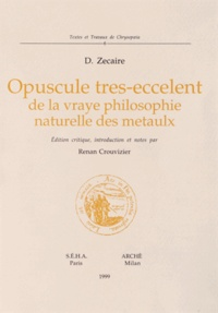 D. Zecaire - Opuscule tres-eccelent de la vraye philosophie naturelle des metaulx.