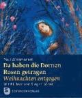 Da haben die Dornen Rosen getragen - Weihnachten entgegen. Geschenkheft mit Bildern von Sieger Köder.