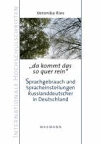 da kommt das so quer rein.Sprachgebrauch und Spracheinstellungen Russlanddeutscher in Deutschland.