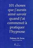 Dabney M Ewin - 101 choses que j'aurais aimé savoir quand j'ai commencé à pratiquer l'hypnose.