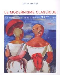 Dace Lamberga - Le modernisme classique - La peinture lettone au début du XXe siècle.