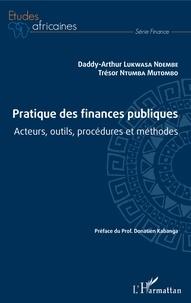 Daddy-Arthur Lukwasa Ndembe et Trésor Ntumba Mutombo - Pratique des finances publiques - Acteurs, outils, procédures et méthodes.