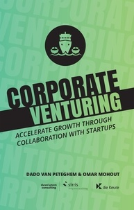 Dado Van Peteghem et  Omar Mohout - Corporate Venturing - Accelerate growth through collaboration with startups.