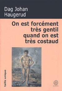Dag-Johan Haugerud - On est forcément très gentil quand on est très costaud.