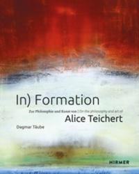 Dagmar Täube - In) Formation - On the Philosophy and Art of Alice Teichert.